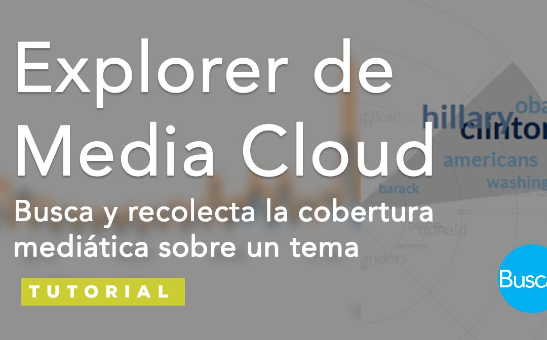 Explorer de MediaCloud: Obtén datos sobre la cobertura mediática de un tema